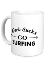 Кружка Work Sucks GO SURFING